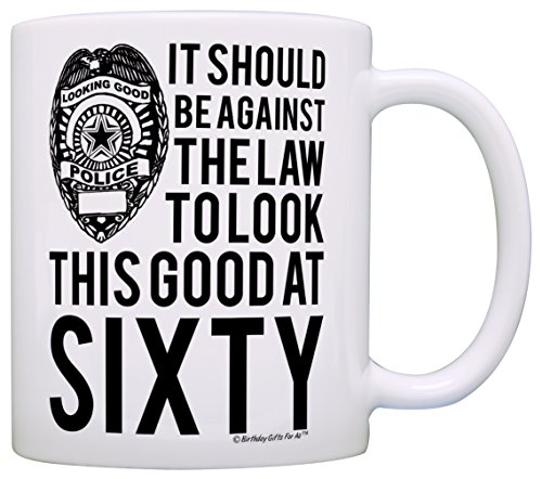 60th Birthday Gifts For All Against The Law To Look This Good At Sixty Gift Coffee Mug Tea Cup White